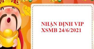 Nhận định VIP KQXSMB 24/6/2021
