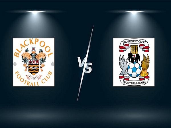 Soi kèo Blackpool vs Coventry – 01h45 18/08, Hạng Nhất Anh